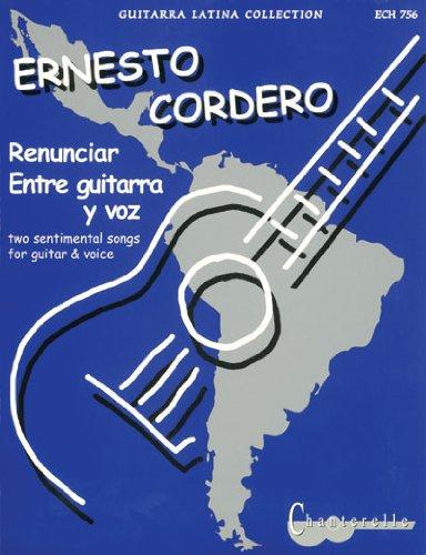 Ernesto Cordero: Renunciar And Entre Guitarra y Voz: Two Sentimental Songs For Guitar & Voice (Chanterelle) por Ernesto Cordero