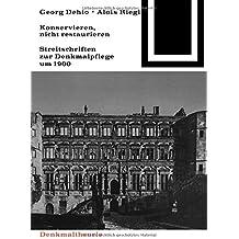 Georg Dehio und Alois Riegl – Konservieren, nicht restaurieren.: Streitschriften zur Denkmalpflege um 1900 (Bauwelt Fundamente, Band 80)