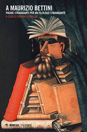 A Maurizio Bettini. Pagine stravaganti per un filologo stravagante