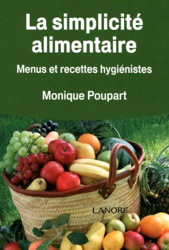 La simplicité alimentaire : Menus et recettes hygiénistes