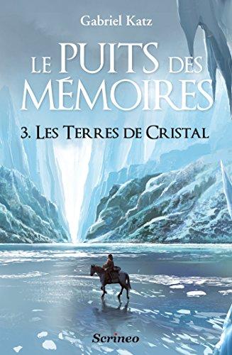 Le puits des Mémoires - tome 03 - Les terres de Cristal: Les Terres de Cristal par Gabriel Katz