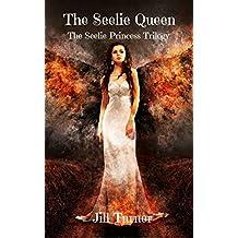 The Seelie Queen (The Seelie Princess Trilogy Book 3)