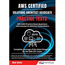 AWS Certified Solutions Architect Associate Practice Tests 2019: 390 AWS Practice Exam Questions with Answers & detailed Explanations (English Edition)