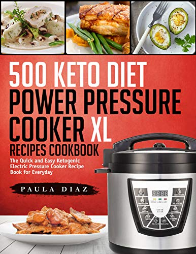500 Keto Diet Power Pressure Cooker XL Recipes Cookbook: The Quick and Easy Ketogenic Electric Pressure Cooker Recipe Book for Everyday (Keto Electric Pressure Cooker Book 1) (English Edition)