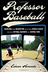 Professor Baseball: Searching for Redemption and the Perfect Lineup on the Softball Diamonds of Central Park by Edwin Amenta (2007-04-01)