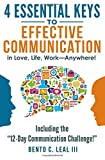4 Essential Keys to Effective Communication in Love, Life, Work--Anywhere!: Including...