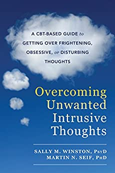 Overcoming Unwanted Intrusive Thoughts: A CBT-Based Guide to Getting Over Frightening, Obsessive, or Disturbing Thoughts von [Winston, Sally M., Seif, Martin N.]