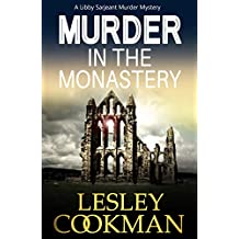 Murder in the Monastery: An addictive cozy mystery novel set in the village of Steeple Martin (A Libby Sarjeant Murder Mystery Book 11)