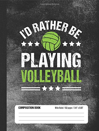 I'd Rather Be Playing Volleyball Composition Book, Wide Ruled, 150 pages (7.44 x 9.69): Lined School Notebook Journal Gift for Girl and Boy Volleyball Player and Student di School Sports Books
