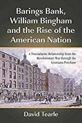 [(Barings Bank, William Bingham and the Rise of the American Nation : A Transatlantic Relationship from the Revolutionary War Through the Louisiana Purchase)] [By (author) David Tearle] published on (December, 2009)