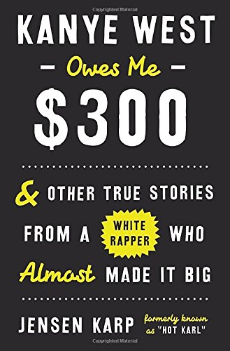 kanye-west-owes-me-300-and-other-true-stories-from-a-white-rapper-who-almost-made-it-big