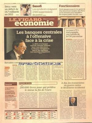 FIGARO ECONOMIE [No 21128] du 06/07/2012 - 250 000 LIVRES POUR QUI PREDIRA LE MIEUX LA FIN DE L'EURO - A AIX LES ECONOMISTES EN GUERRE CONTRE LE DECLINISME OCCIDENTAL - RETRAITES COMPLEMENTAIRES - VERS UNE RENEGOCIATION RAPIDE - LES BANQUES CENTRALES A L'OFFENSIVE FACE A LA CRISE - LA TAXE A 75 POUR 100 MAL ENGAGEE - UNE HAUSSE DE LA CSG PAS EXCLUE - SECU - VERS UN DEFICIT DE 14.7 MILLIARDS EN 2012 - SANOFI - LES SYNDICATS CRAIGNENT 2500 SUPPRESSIONS DE POSTES