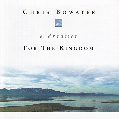 Chris Bowater - A Dreamer For the Kingdom (1996-2017) 2017