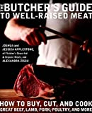 The Butcher's Guide to?Well-Raised?Meat: How to Buy, Cut, and Cook Great Beef, Lamb, Pork, Poultry, and More by Applestone, Joshua, Applestone, Jessica, Zissu, Alexandra [Hardcover(2011/6/7)]