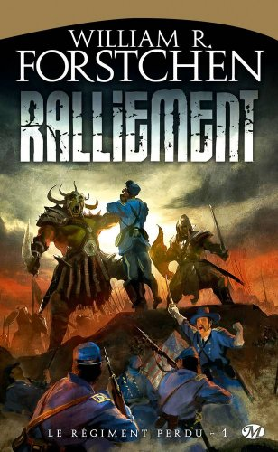 Le Régiment perdu, Tome 1: Ralliement par William R. Forstchen
