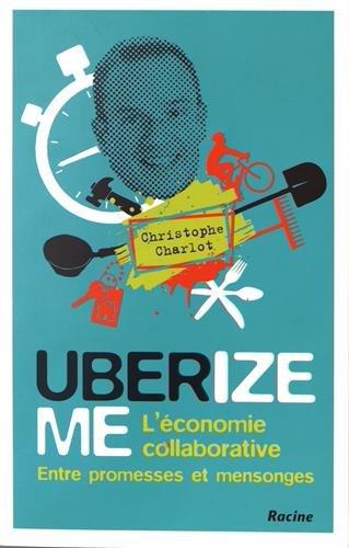 UberizeME. L'économie collaborative. Entre promesses et mensonges par Christophe Charlot