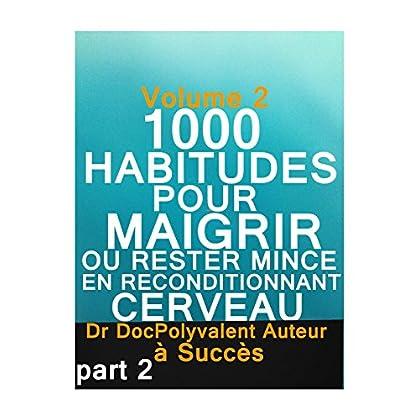1000 HABITUDES POUR MAIGRIR OU RESTER MINCE EN RECONDITIONNANT CERVEAU: LIVRE MINCEUR POUR PERDRE DU POIDS RAPIDEMENT