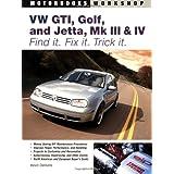 VW GTI, Golf, Jetta, MK III & IV: Find It. Fix It. Trick It. (Motorbooks Workshop)