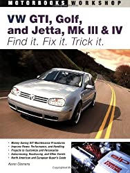 VW GTI, Golf, Jetta, MK III and IV: Find It, Fix It, Trick It (Motorbooks Workshop)