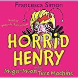 Horrid Henry and the Mega-Mean Time Machine: Book 13