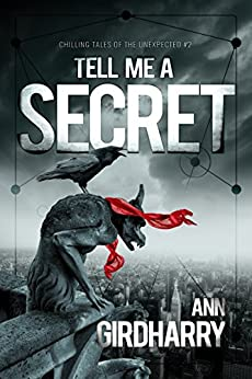 Tell Me A Secret: A Psychological Suspense Thriller (Chilling Tales of the Unexpected Book 2) by [Girdharry, Ann]
