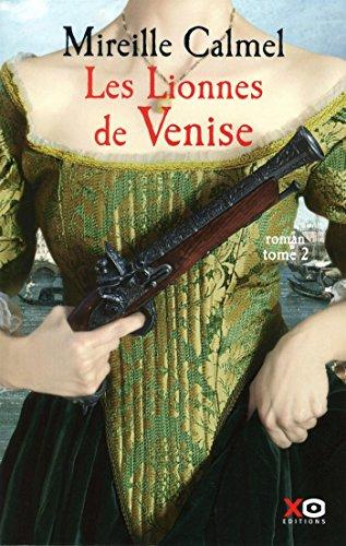 Les lionnes de Venise.2 : roman. Tome 2