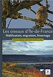 Les oiseaux d'Ile-de-France : Nidification, migration, hivernage