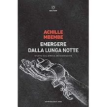Emergere dalla lunga notte: Studio sull'Africa decolonizzata (Italian Edition)