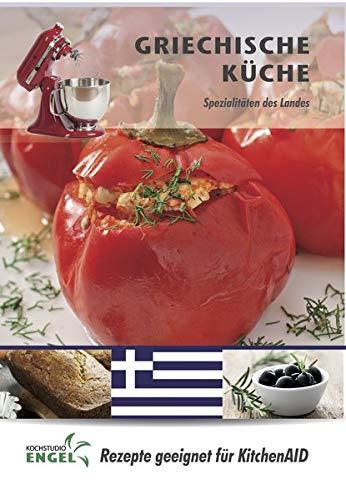 Griechische Küche - Rezepte geeignet für KitchenAid: Spezialitäten des Landes