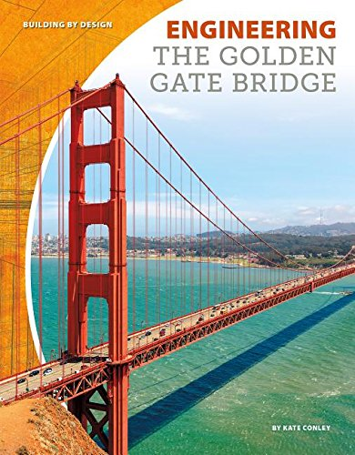 Engineering the Golden Gate Bridge (Building by Design) por Kate Conley