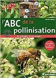 l abc de la pollinisation au potager et au verger accueillez les butineurs de vincent albouy fr?d?ric claveau illustrations 16 mars 2012