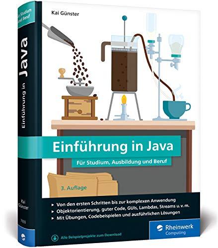 Einführung in Java: Ideal für Studium, Ausbildung und Beruf. Sprachgrundlagen inkl. objektorientierter Programmierung und mehr