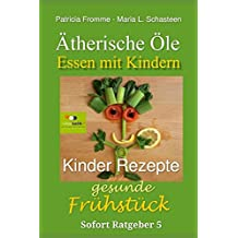 Ätherische Öle - Essen mit Kindern: Kinder-Rezepte für das gesunde Frühstück (Sofort Ratgeber, Band 5)