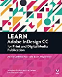 Learn Adobe InDesign CC for Print and Digital Media Publication: Adobe Certified Associate Exam Preparation...