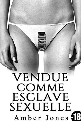 Vendue Comme Esclave Sexuelle: (Interdit Au Moins de 18 Ans) par Amber Jones