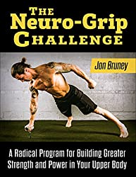 The Neuro-Grip Challenge: A Radical Program For Building Greater Strength And Power In Your Upper Body