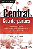 Central Counterparties: Mandatory Central Clearing and Bilateral Margin Requirements for OTC Derivatives (Wiley Finance Series)