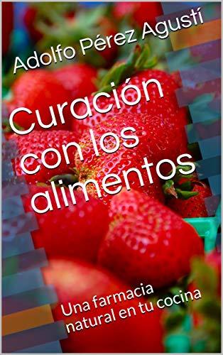 Curación con los alimentos: Una farmacia natural en tu cocina (Terapias y nutrición nº 15) por Adolfo Pérez Agustí