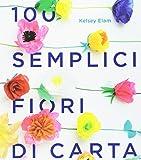 100 semplici fiori di carta. Ediz. a colori