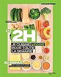 En 2H je cuisine Veggie pour toute la semaine: 80 repas fait maison, sans gâchis et avec des produits de saison...