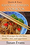 Quick & Easy Asian Vegetarian Cookbook: Over 50 recipes for stir fries, rice, noodles, and appetizers