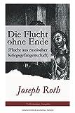 Die Flucht ohne Ende (Flucht aus russischer Kriegsgefangenschaft) - Vollständige Ausgabe - Joseph Roth