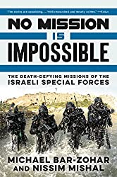 No Mission Is Impossible: The Death-Defying Missions of the Israeli Special Forces by Michael Bar-Zohar (2016-11-26)