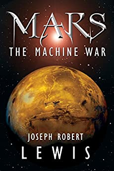 Mars: The Machine War (English Edition) di [Lewis, Joseph Robert]
