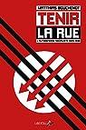 Tenir la rue : L'autodéfense socialiste 1929-1938 par Bouchenot