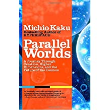 Parallel Worlds: A Journey Through Creation, Higher Dimensions, and the Future of the Cosmos.