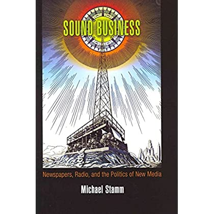 [(Sound Business : Newspapers, Radio, and the Politics of New Media)] [By (author) Michael Stamm] published on (May, 2011)