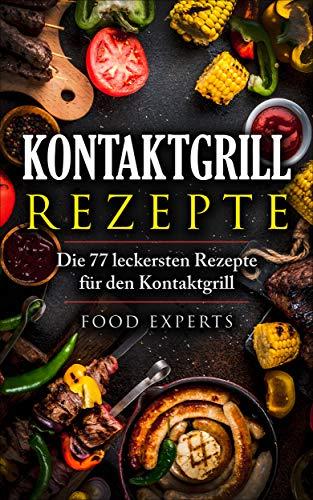 Kontaktgrill Rezepte: Die 77 leckersten Rezepte für den Kontaktgrill von [Experts, Food]