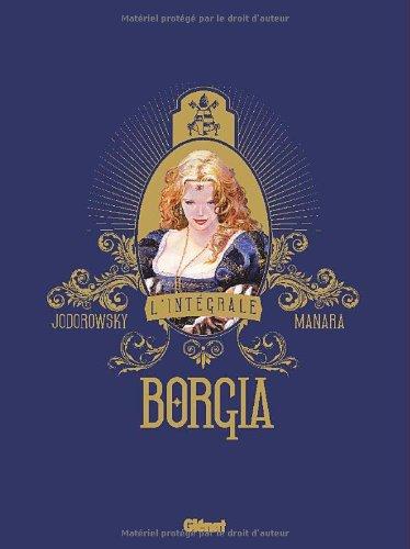 Borgia : L'intégrale : Tome 1, Du sang pour le Pape ; Tome 2, Le pouvoir et l'inceste ; Tome 3, Les Flammes du Bûcher ; Tome 4, Tout est vanité