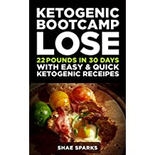 Ketosis: Keto: Ketogenic Diet: Ketogenic Bootcamp: Lose 22 Pounds in 30 Days with Easy & Quick Ketogenic Recipes (diabetes, diabetes diet, paleo, paleo ... diet, weight loss Book 1) (English Edition)